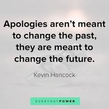 Apologies aren't meant to change the past, they are meant to change the future. (Kevin Hancock)